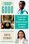 Troop 6000: How a Group of Homeless Girl Scouts Inspired the World - Nikita Stewart (Hardcover)