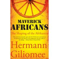 Maverick Africans: the Shaping of the Afrikaners - Hermann Giliomee (Paperback)