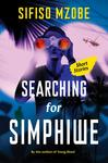 Searching For Simphiwe: and Other Stories - Sifiso Mzobe (Paperback)