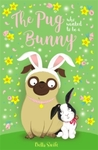 Pug Who Wanted To Be A Bunny - Bella Swift (Paperback)