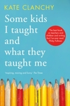 Some Kids I Taught & What They Taught Me - Kate Clanchy (Paperback)