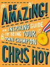 Be Amazing! An inspiring guide to being your own champion - Sir Chris Hoy (Paperback)