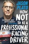 How Not to Be a Professional Racing Driver - Jason Plato (Paperback)