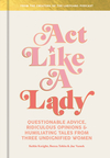 Act Like a Lady: Questionable Advice, Ridiculous Opinions, and Humiliating Tales from Three Undignified Women - Keltie Knight (Hardcover)