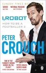 I, Robot: How to Be a Footballer 2 - Peter Crouch (Paperback)