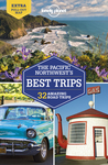 Lonely Planet Pacific Northwest's Best Trips - Lonely Planet (Paperback)