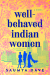 Well-Behaved Indian Women - Saumya Dave (Paperback)