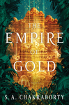 The Empire of Gold - S. A. Chakraborty (Hardcover)