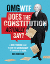 OMG WTF Does the Constitution Actually Say?: A Non-Boring Guide to How Our Democracy Is Supposed to Work - Ben Sheehan (Hardcover)