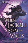 When Jackals Storm The Walls - Bradley Beaulieu (Hardcover)