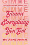 Gimme Everything You Got - Iva-Marie Palmer (Hardcover)