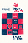 All the Wrong Moves: A Memoir about Chess, Love, and Ruining Everything - Sasha Chapin (Paperback)