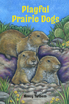 Playful Prairie Dogs - Neecy Twinem (Hardcover)