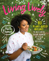 Living Lively: 80 Plant-Based Recipes to Activate Your Power and Feed Your Potential - Haile Thomas (Hardcover)