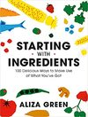 Starting With Ingredients - Aliza Green (Paperback)
