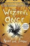 Wizards of Once 4: Never and Forever - Cressida Cowell (Trade Paperback)