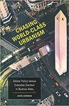 Chasing World-Class Urbanism: Global Policy Versus Everyday Survival In Buenos Aires - Jacob Lederman (Paperback)