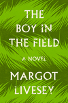The Boy In The Field - Margot Livesey (Hardcover)