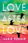 Love After Love - Ingrid Persaud (Hardcover)