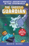 The Ghostly Guardian: An Unofficial Minecrafters Novel - Maggie Marks (Paperback)