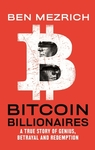 Bitcoin Billionaires: A True Story of Genius, Betrayal, and Redemption - Ben Mezrich (Paperback)