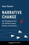 Narrative Change: How Changing the Story Can Transform Society, Business, and Ourselves - Hans Hansen (Hardcover)