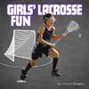 Girls' Lacrosse Fun - Imogen Kingsley (Library Binding)