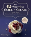 The Amorino Guide to Gelato: Learn to Make Traditional Italian Desserts--75 Recipes for Gelato and Sorbets - Stephan Lagorce (Hardcover)