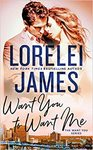 Want You To Want Me - Lorelei James (Paperback)