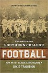 The Origins Of Southern College Football - Andrew McIlwaine Bell (Hardcover)