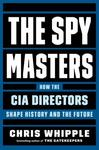 The Spymasters: How the CIA Directors Shape History and the Future - Chris Whipple (Hardcover)