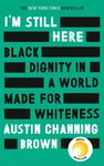 I'm Still Here: Black Dignity In a World Made For Whiteness - Austin Channing Brown (Paperback)
