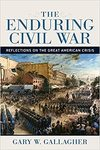 The Enduring Civil War: Reflections on the Great American Crisis - Gary W. Gallagher (Hardcover)