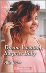 Dream Vacation, Surprise Baby - Ally Blake (Paperback)