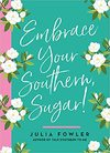 Embrace Your Southern, Sugar! - Julia Fowler (Hardcover)