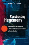 Constructing Hegemony: The South African Commercial Media and the (Mis)Representation of Nationalisation - Mandla J. Radebe (Paperback)