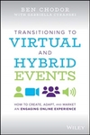 Transitioning to Virtual and Hybrid Events: How to Create, Adapt, and Market an Engaging Online Experience - Ben Chodor (Hardcover)