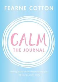 Calm: the Journal - Fearne Cotton (Paperback) - Cover