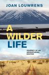 A Wilder Life - Joan Louwrens (Trade Paperback)