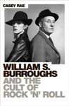 William S. Burroughs and the Cult of Rock 'n' Roll - Casey Rae (Paperback)