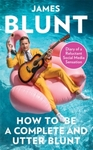 How To Be A Complete And Utter Blunt - James Blunt (Hardback)
