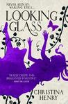 Looking Glass - Christina Henry (Paperback)