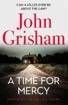 A Time For Mercy : Jake Brigance, Lawyer Hero of a Time to Kill and Sycamore Row, Is Back, In His Toughest Case Ever - John Grisham (Hardcover)