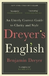 Dreyer's English: An Utterly Correct Guide to Clarity and Style : the UK Edition - Benjamin Dreyer (Paperback)