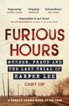 Furious Hours : Murder, Fraud and the Last Trial of Harper Lee - Casey Cep (Paperback)
