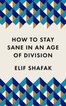 How to Stay Sane In An Age of Division - Elif Shafak (Paperback)