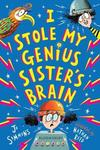 I Stole My Genius Sister's Brain : I Swapped My Brother On the Internet - Jo Simmons (Paperback)
