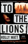 To the Lions - Holly Watt (Paperback)