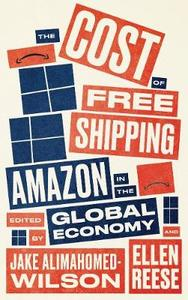 The Cost of Free Shipping: Amazon in the Global Economy - Jake Alimahomed-Wilson (Paperback) - Cover