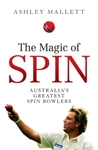 Magic of Spin : Australia's Great Spin Bowlers - Ashley Mallett (Paperback)